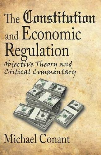 9781412807746: The Constitution and Economic Regulation: Objective Theory and Critical Commentary
