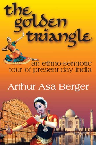 The Golden Triangle: An Ethno-Semiotic Tour of Present-Day India: Arthur Asa Berger