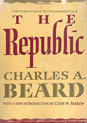 The Republic: Conversations on Fundamentals: Charles A. Beard