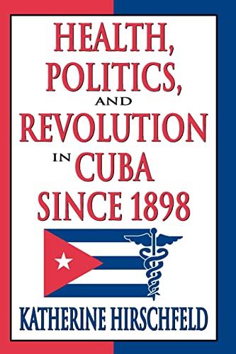 9781412808637: Health, Politics, and Revolution in Cuba Since 1898