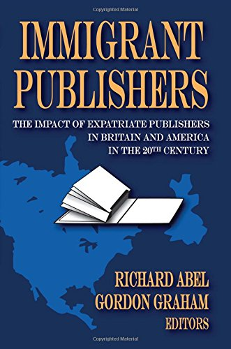 9781412808712: Immigrant Publishers: The Impact of Expatriate Publishers in Britain and America in the 20th Century