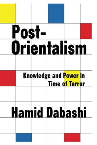 Post-orientalism: Knowledge and Power in Time of Terror (Hardback): Hamid Dabashi