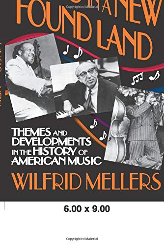 Music in a New Found Land: Themes and Developments in the History of American Music: Mellers, ...