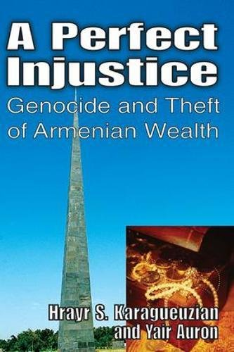9781412810012: A Perfect Injustice: Genocide and Theft of Armenian Wealth