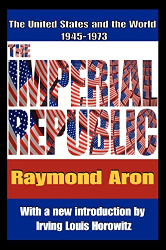 9781412810791: The Imperial Republic: The United States and the World 1945-1973