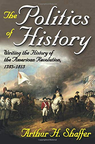 9781412810876: The Politics of History: Writing the History of the American Revolution, 1783-1815