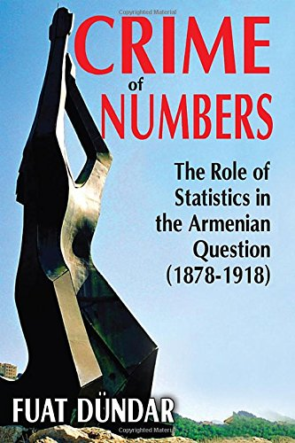 Crime of Numbers: The Role of Statistics in the Armenian Question (1878-1918) (Armenian Studies): ...