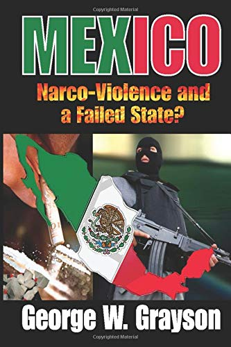 Mexico : Narco-Violence and a Failed State?: George W. Grayson
