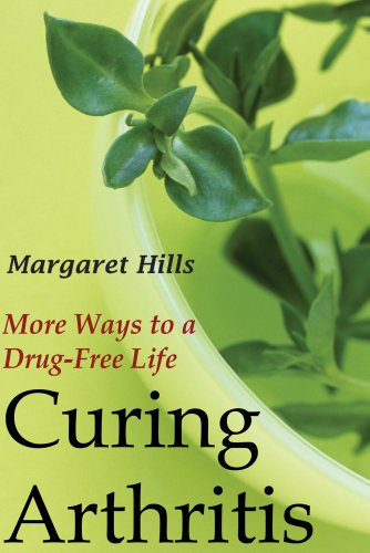 Curing Arthritis: More Ways to a Drug-Free Life: Margaret Hills