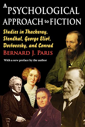 A Psychological Approach to Fiction: Studies in Thackeray, Stendhal, George Eliot, Dostoevsky, and Conrad (9781412813174) by Paris, Bernard J.