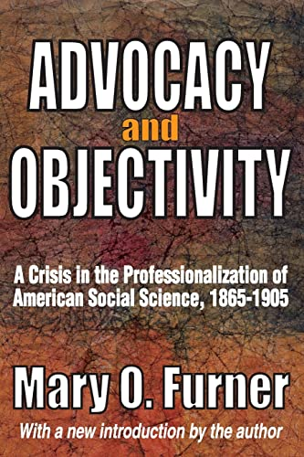 9781412814522: Advocacy and Objectivity: A Crisis in the Professionalization of American Social Science, 1865-1905