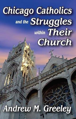 Chicago Catholics and the Struggles within Their Church (Hardback): Andrew M. Greeley