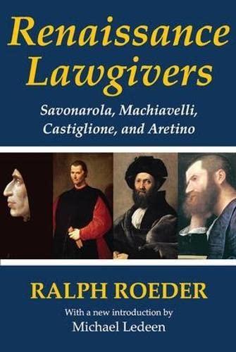 Renaissance Lawgivers: Savonarola, Machiavelli, Castiglione and Aretino (Paperback): Ralph Roeder, ...