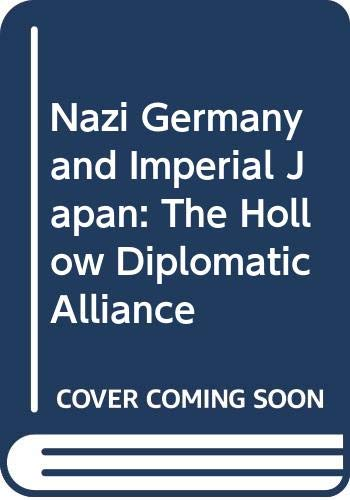 9781412846196: Nazi Germany and Imperial Japan: The Hollow Diplomatic Alliance