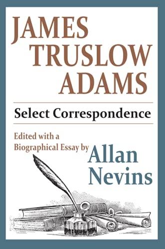 James Truslow Adams: Select Correspondence: Nevins, Allan