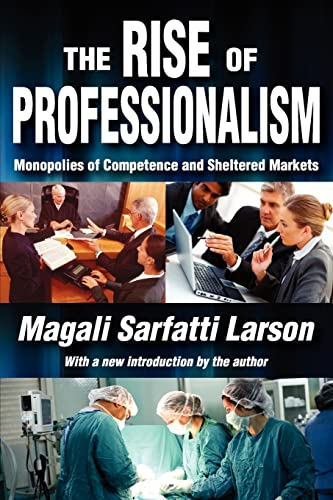 9781412847773: The Rise of Professionalism: Monopolies of Competence and Sheltered Markets