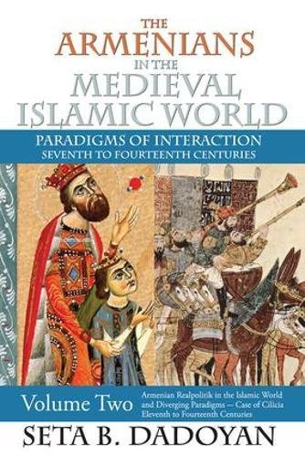 The Armenians in the Medieval Islamic World: Armenian Realpolitik in the Islamic World and ...