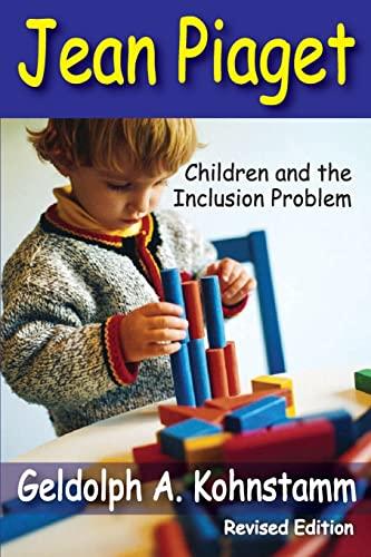 Jean Piaget: Children and the Inclusion Problem: Kohnstamm, Geldolph A.