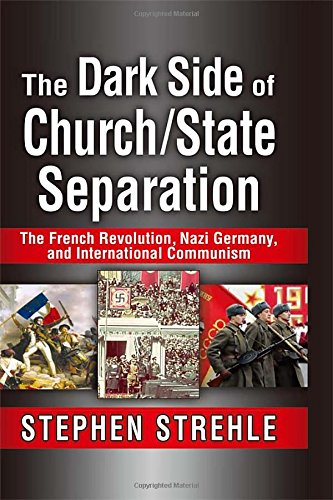 9781412852715: The Dark Side of Church/State Separation: The French Revolution, Nazi Germany, and International Communism