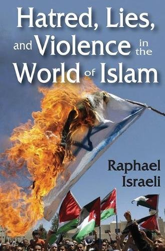 Hatred, Lies, and Violence in the World of Islam: Israeli, Raphael