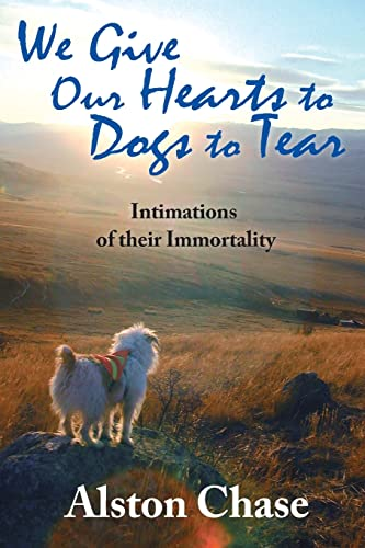 9781412854023: We Give Our Hearts to Dogs to Tear: Intimations of their Immortality