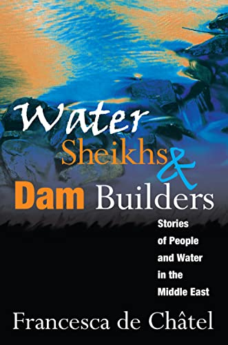 9781412855815: Water Sheikhs and Dam Builders: Stories of People and Water in the Middle East