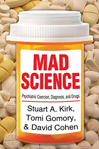 Mad Science: Psychiatric Coercion, Diagnosis, and Drugs: Kirk,Stuart A.