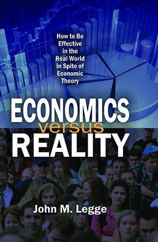 9781412857161: Economics versus Reality: How to be Effective in the Real World in Spite of Economic Theory