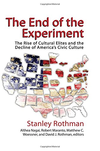 The End of the Experiment: The Rise of Cultural Elites and the Decline of Americas Civic Culture: ...