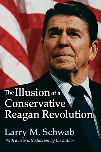 9781412863070: The Illusion of a Conservative Reagan Revolution