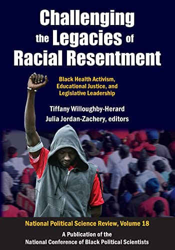 9781412864312: Challenging the Legacies of Racial Resentment: Black Health Activism, Educational Justice, and Legislative Leadership (National Political Science Review Series)