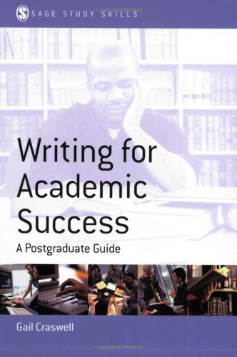 Writing for Academic Success: A Postgraduate Guide: Craswell, Gail