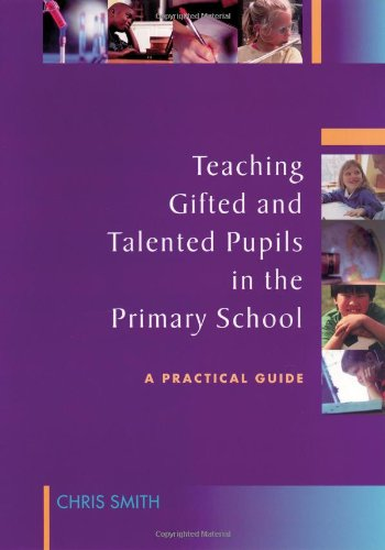 Teaching Gifted and Talented Pupils in the Primary School: A Practical Guide: Chris Smith