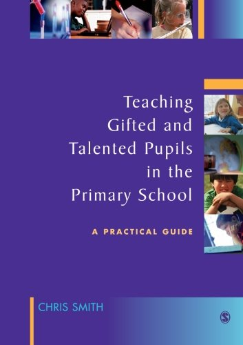 Teaching Gifted and Talented Pupils in the Primary School: A Practical Guide (141290319X) by Chris Smith