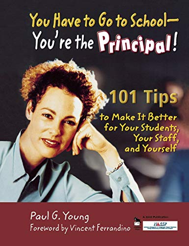 9781412904711: You Have to Go to School - You're the Principal!: 101 Tips to Make It  Better for Your Students, Your Staff, and Yourself