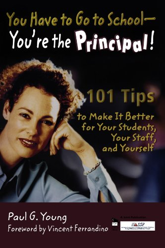 9781412904728: You Have to Go to School - You're the Principal!: 101 Tips to Make It  Better for Your Students, Your Staff, and Yourself