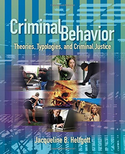 Criminal Behavior: Theories, Typologies and Criminal Justice: Helfgott, Jacqueline B.