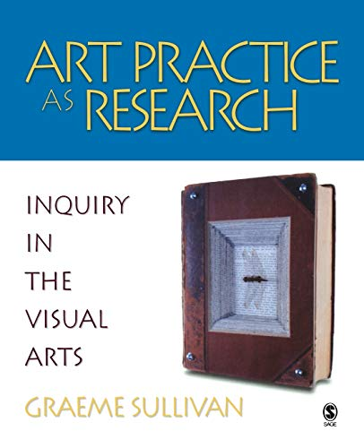 9781412905367: Art Practice As Research: Inquiry In The Visual Arts