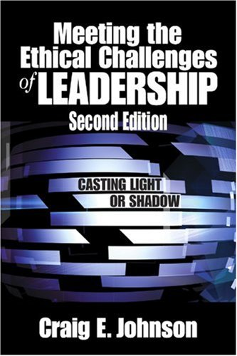 9781412905688: Meeting the Ethical Challenges of Leadership: Casting Light or Shadow