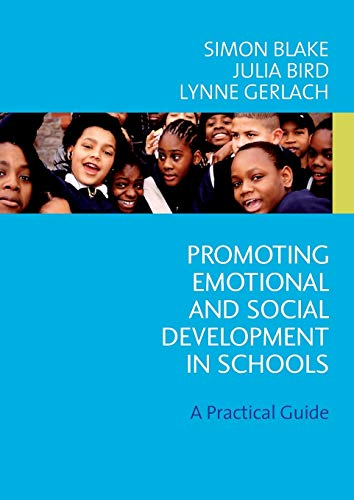 Promoting Emotional and Social Development in Schools: A Practical Guide (9781412907316) by Simon Blake; Julia Bird; Lynne Gerlach