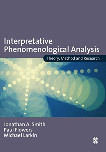 Interpretative Phenomenological Analysis: Theory, Method and Research: Smith, Jonathan