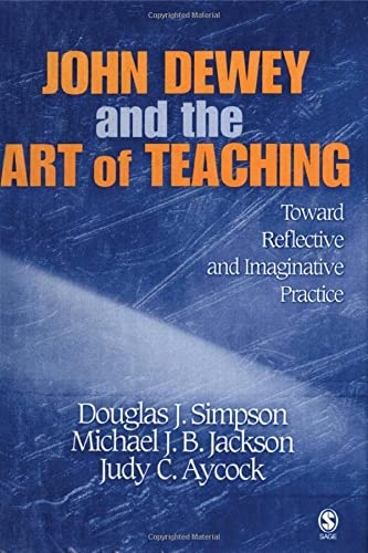 9781412909020: John Dewey and the Art of Teaching: Toward Reflective and Imaginative Practice