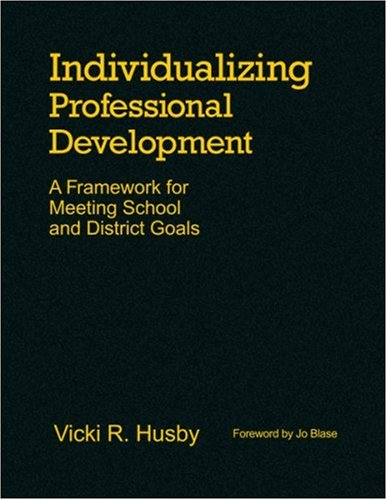Individualizing Professional Development: A Framework for Meeting School and District Goals: Husby,...