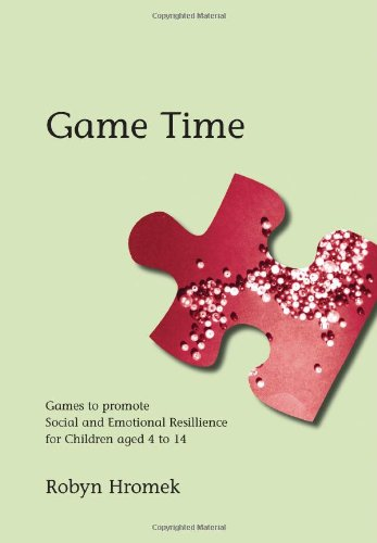 Game Time: Games to Promote Social and Emotional Resilience for Children aged 4 - 14 (Lucky Duck ...