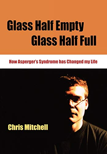 9781412911627: Glass Half-Empty, Glass Half-Full: How Asperger's Syndrome Changed My Life (Lucky Duck Books)