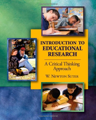 suter w. n. (2006). introduction to educational research a critical thinking approach Introduction to educational research: a critical thinking approach 2e is an engaging and informative core text that enables students to think clearly and critically about the scientific process of research.