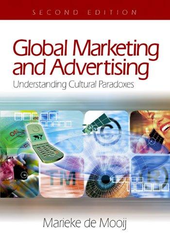 Global Marketing and Advertising: Understanding Cultural Paradoxes: Marieke K. de