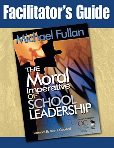 Facilitator s Guide to Accompany The Moral Imperative of School Leadership (Hardback): Michael ...