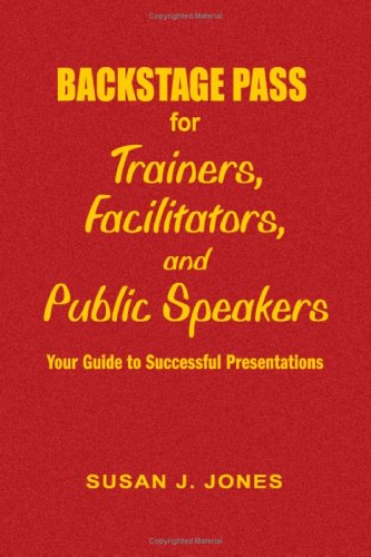 9781412915007: Backstage Pass for Trainers, Facilitators, and Public Speakers: Your Guide to Successful Presentations