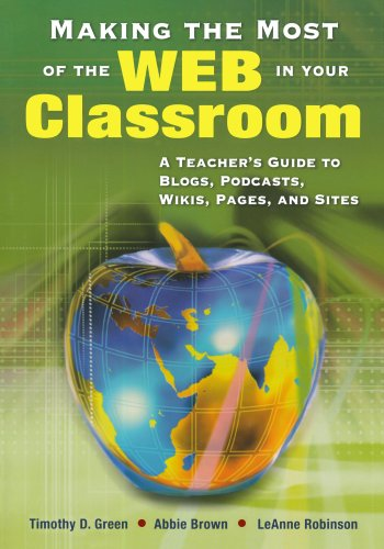 9781412915748: Making the Most of the Web in Your Classroom: A Teacher's Guide to Blogs, Podcasts, Wikis, Pages, and Sites